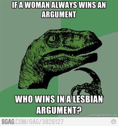 if a woman always wins an argument, who wins in a lesbian argument, philosoraptor, meme
