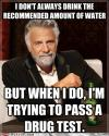 meme, most interesting man, water, drug test