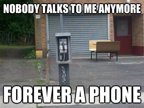nobody talks to me anymore, forever a phone, meme