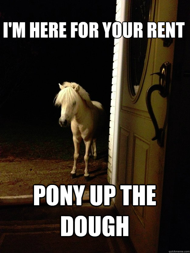 i'm here for your rent, pony up the dough, meme