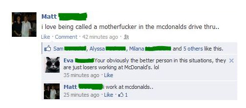 i love being called a motherfucker in the mcdonalds drive thru, you're obviously the better person, they are just losers working at mcdonalds, I work at mcdonalds, foot in mouth, fail, Facebook