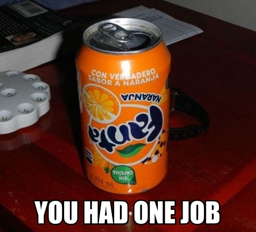 you had one job, upside down fanta can, fail, meme