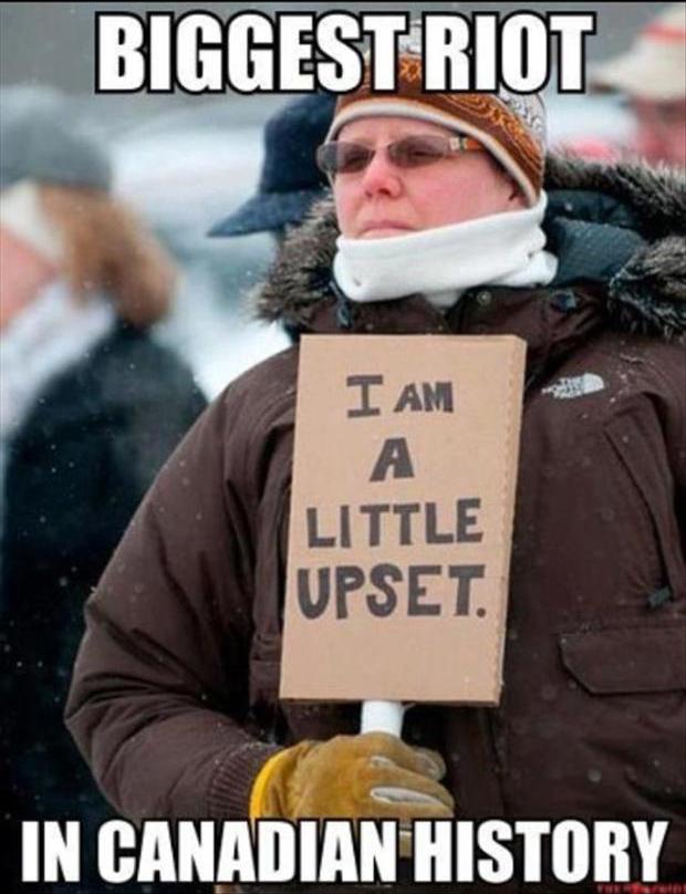 I am a little upset, biggest riot in canadian history, meme
