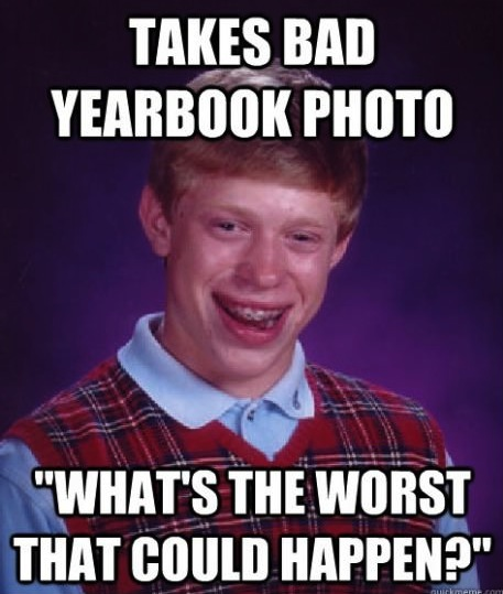 takes bad yearbook photo, what's the worst that could happen?, bad luck brian, meme