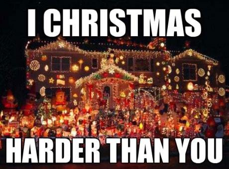 i Christmas harder than you, lights, win, meme