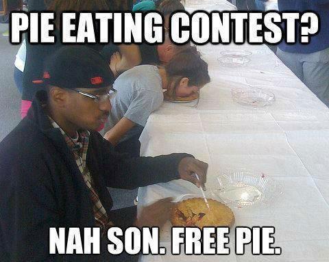 pie eating contest, nah son free pie, meme