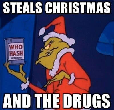 steals Christmas and the drugs, who hash, the grinch