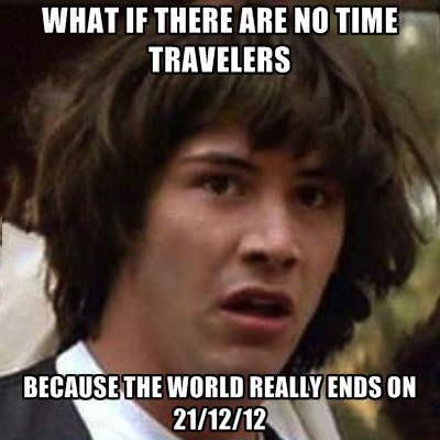 meme, time, travel, fail, end, world, mayan