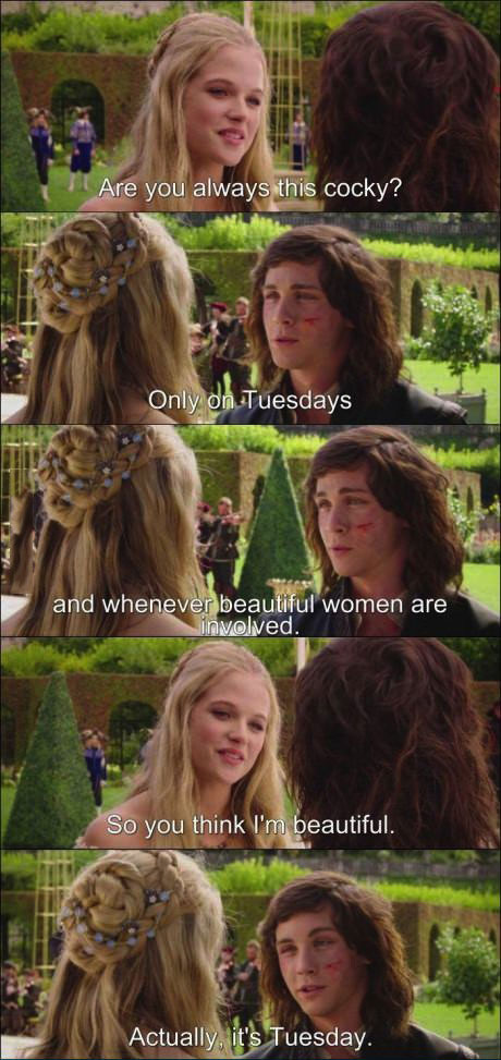 are you always this cocky, only on tuesdays, and whenever beautiful women are involved, so you think I'm beautiful, actually it's tuesday