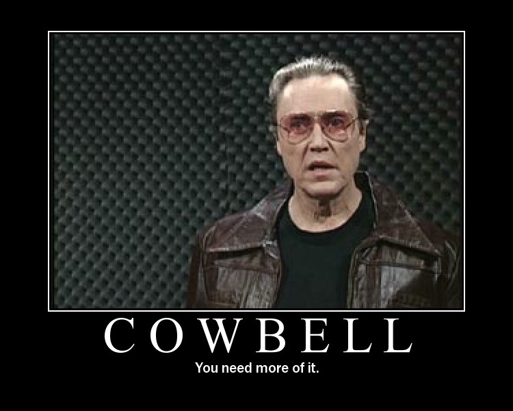 cowbell, you need more of it, christopher walken, snl, motivation