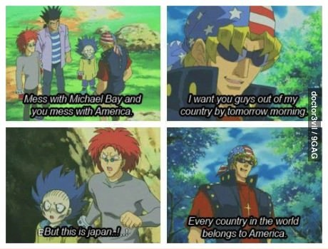 mess with michael bay and you mess with america, i want you out of my country by tomorrow morning, every country in the world belongs to america, anime