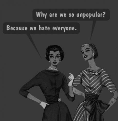 why are we so unpopular, because we hate everyone