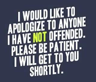 I would like to apologize to anyone I have not offended, please be patient I will get to you shortly
