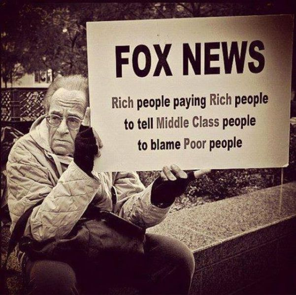 fox news, rich people paying rich people to tell middle class people to blame poor people