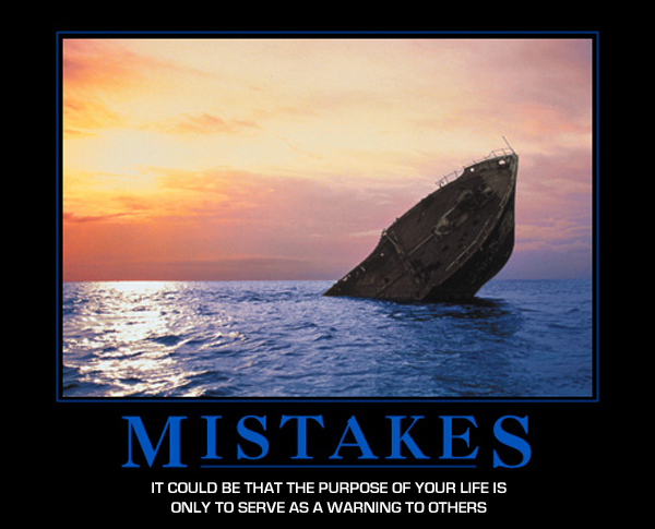 mistakes, it could be that the purpose of your life is only to serve as a warning to others, motivation