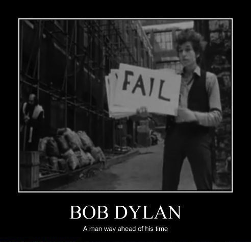 bob dylan was a man way ahead of his time, motivation, fail