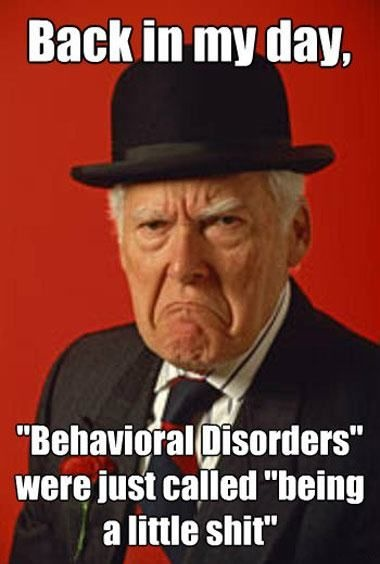 old, back in my day, meme, behaviour disorder