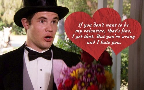 if you don't want to be my valentine, that's fine I get that, but you're wrong and I hate you
