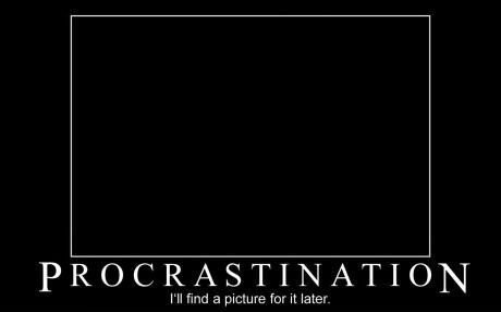 procrastination i'll find a picture for it later, motivation