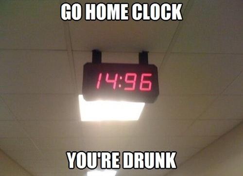 clock, fail, meme, go home you're drunk