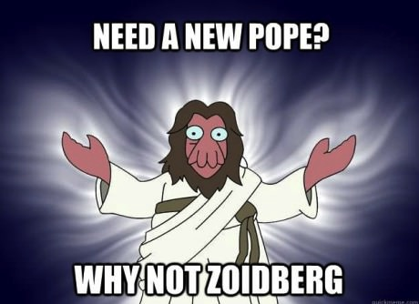 need a new pope?, Why not zoidberg?