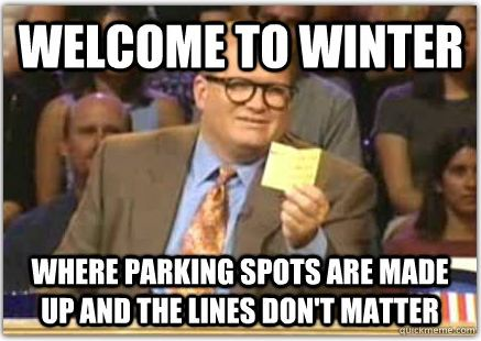 welcome to winter, where parking spots are made up and the lines don't matter, whose line is it anyway, drew carey