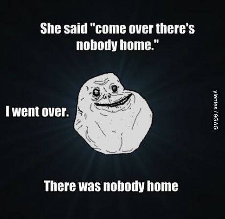 forever alone, meme, nobody home