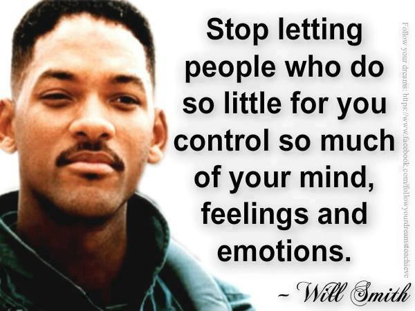 stop letting people who do so little for you control so much of your mind feelings and emotions, will smith
