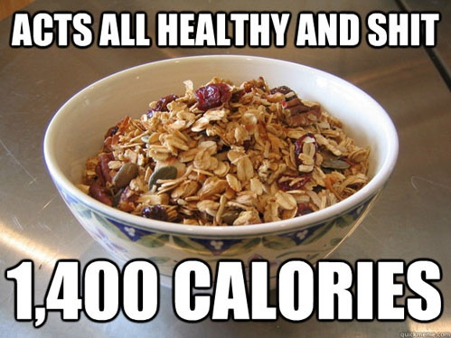 acts all healthy and shit, 14000 calories, scumbag granola, meme