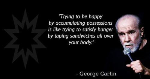 happiness, possessions, hunger, george carlin