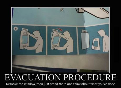evacuation procedure, remove the window then just stand there and think about what you've done, motivation