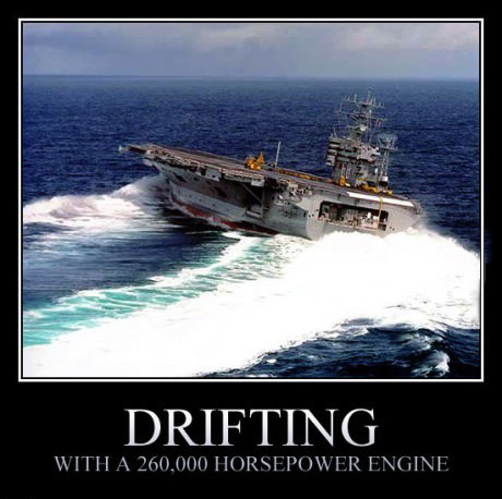 drifting with a 260000 horsepower engine, aircraft carrier, motivation