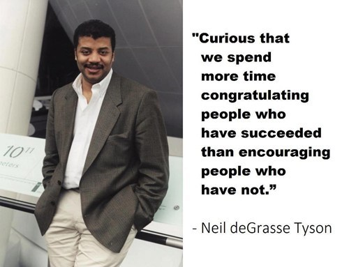 curious that we spend more time congratulations people who have succeeded than encouraging people who have not, neil degrasse tyson