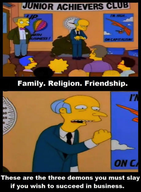 family religion friendship, these are the three demons you must slay if you wish to succeed in business, mr burns speaking to the junior achievers club, the simpsons