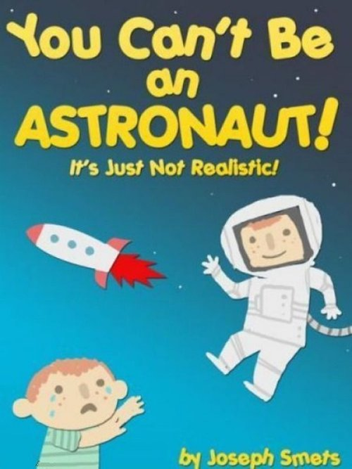 You can't be an astronaut, demotivational kids book, wtf