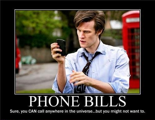 phone bills, sure you can call anywhere in the universe but you might not want to, motivation, dr who