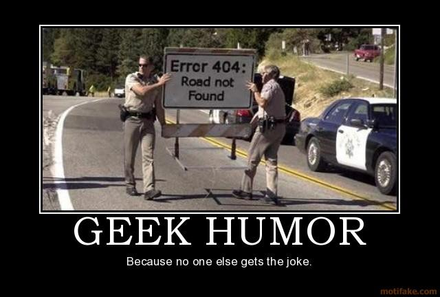 error 404 road not found, geek humor because no one else gets the joke, motivation