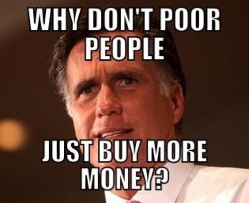 meme, romney, poor people, money