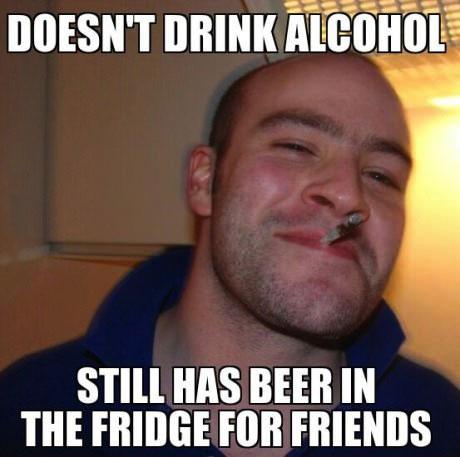 doesn't drink alcohol, still has been in the fridge for friends, good guy greg, meme