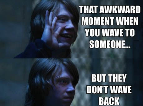 that awkward moment when you wave to someone but they don't wave back, meme, harry potter, ron