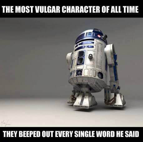 r2d2 is the most vulgar character of all time, they beeped out every single word he said, censorship, meme, star wars