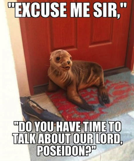 excuse me sir, do you have time to talk about our lord poseidon?, seal on door stoop