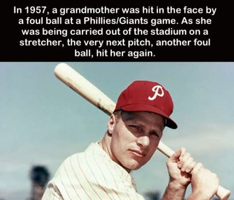 in 1957 a grandmother was hit in the face by a foul ball at a phillies-giants game, as she was being carried out of the stadium on a stretcher, another foul ball hit her again