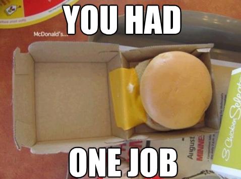 fast food, fail, burger, meme, cheese, one job