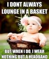 I don't always lounge in a basket but when I do I wear nothing but a headband, cute baby, meme