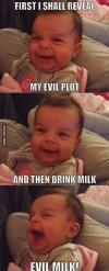first I shall reveal my evil plot, and then drink milk, evil milk, evil baby, meme
