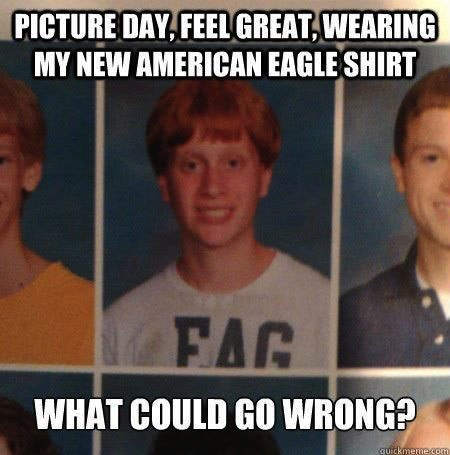 picture day feel great wearing my new american eagle shirt, what could go wrong?, fag
