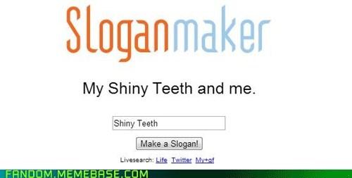 slogan maker, shiny teeth, lame, lol