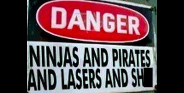 danger, ninjas, pirates, lasers, wtf