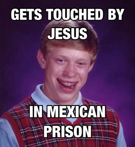 bad luck brian, gets touched by jesus in mexican prison, meme